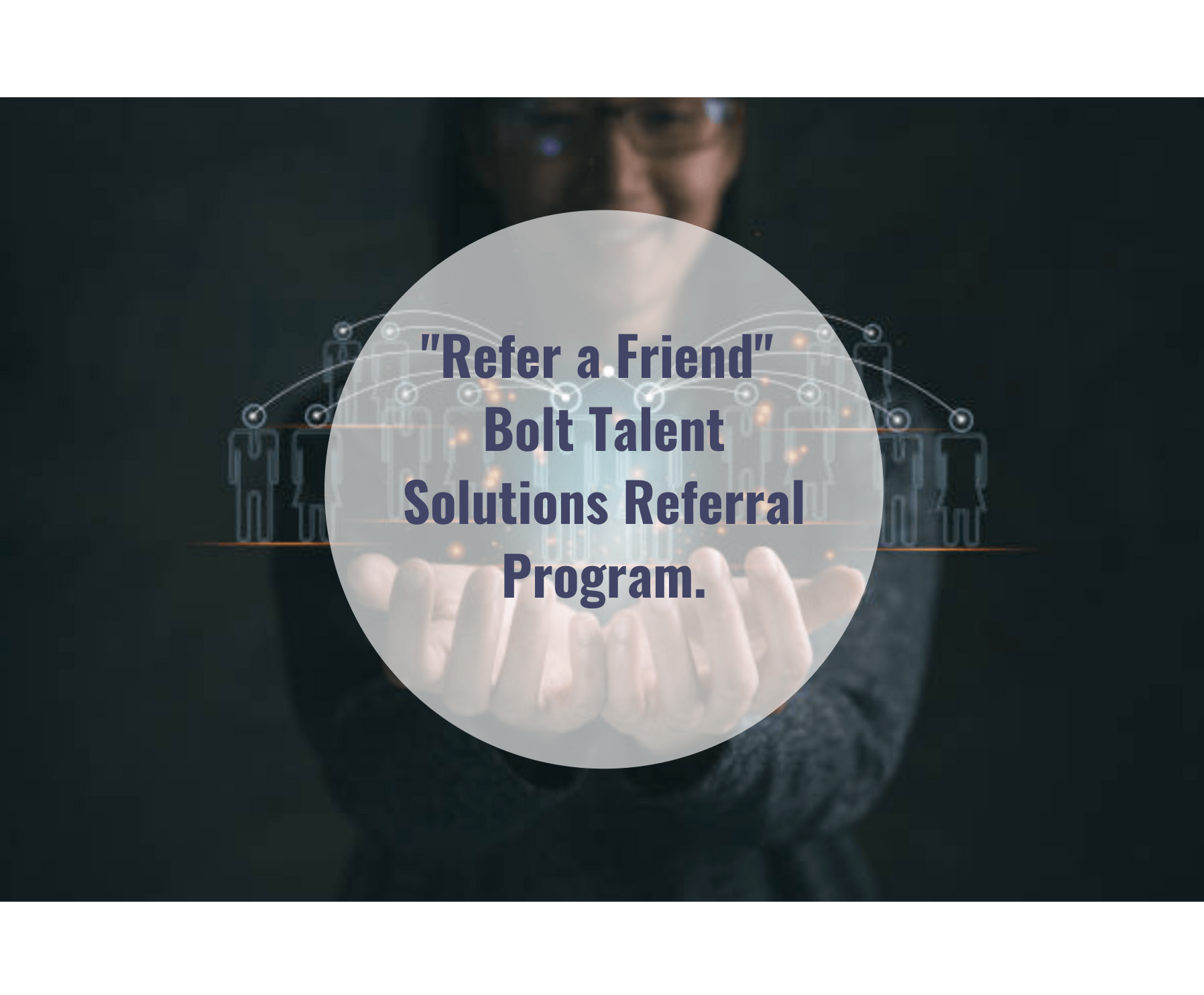 Refer a friend with Bolt Talent Solutions Referral Program